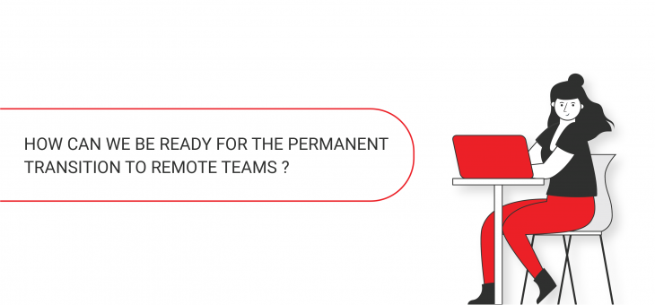 How can we be ready for the permanent transition to remote teams?