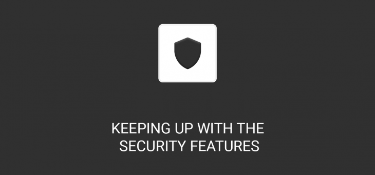Keeping up with the security features